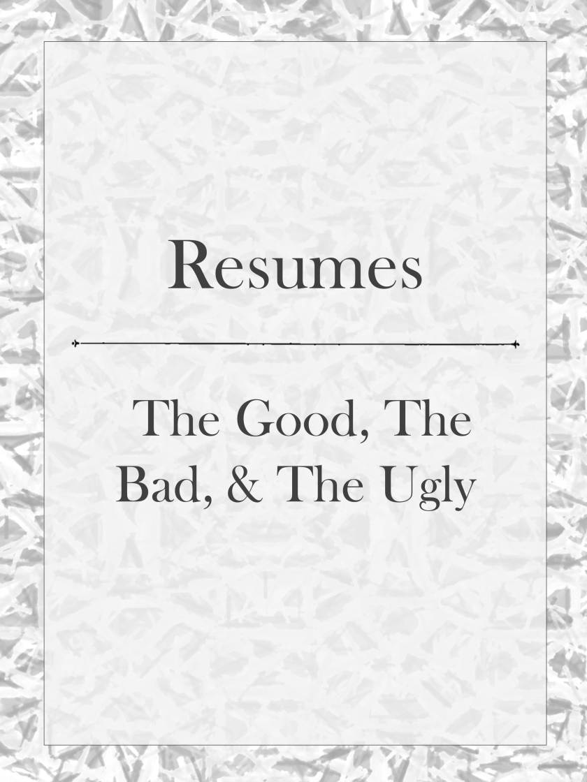 Resumes good bad and ugly