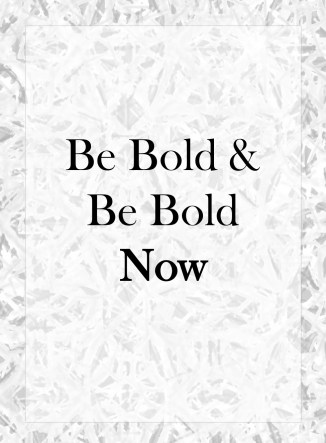 be-bold-now